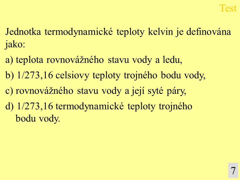 Test 7 Jednotka termodynamické teploty kelvin je definována jako: