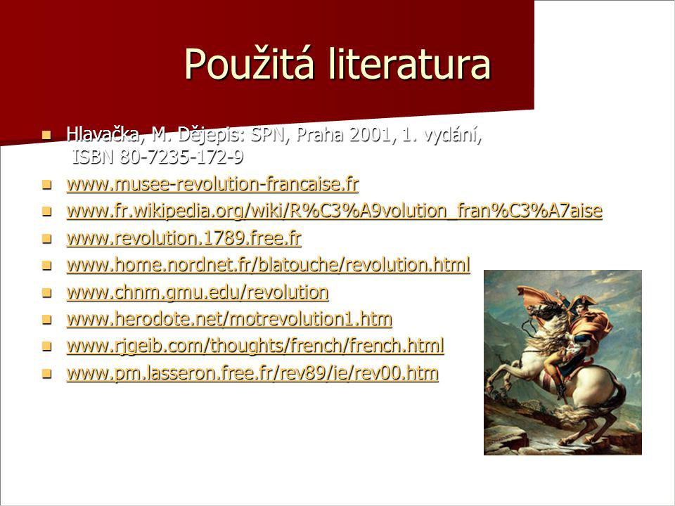 Použitá literatura Hlavačka, M. Dějepis: SPN, Praha 2001, 1. vydání, ISBN 80-7235-172-9. www.musee-revolution-francaise.fr.