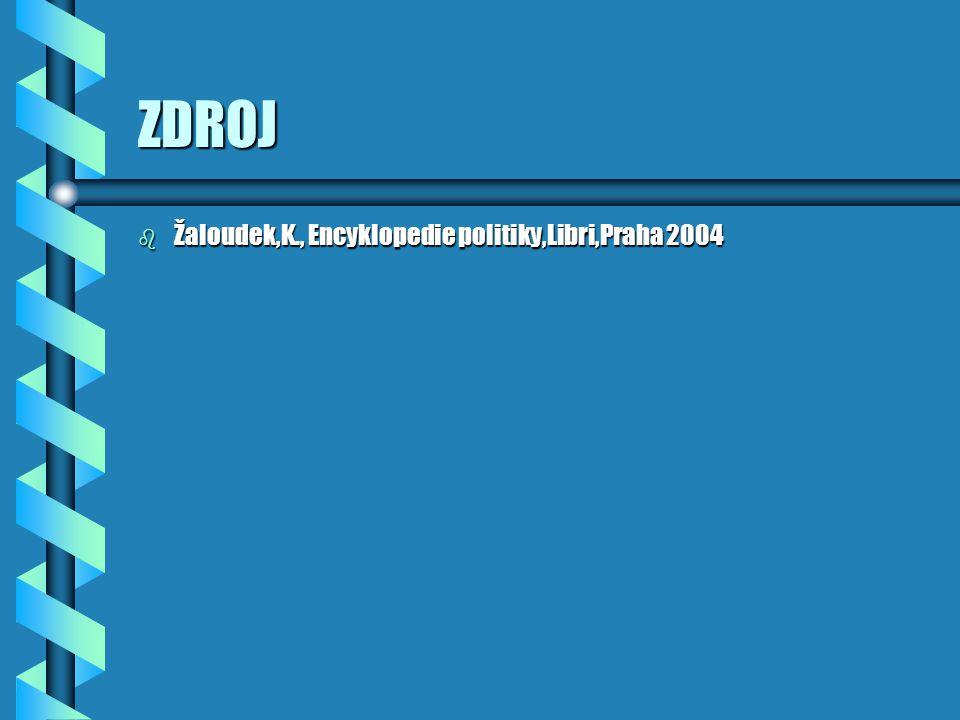 ZDROJ Žaloudek,K., Encyklopedie politiky,Libri,Praha 2004