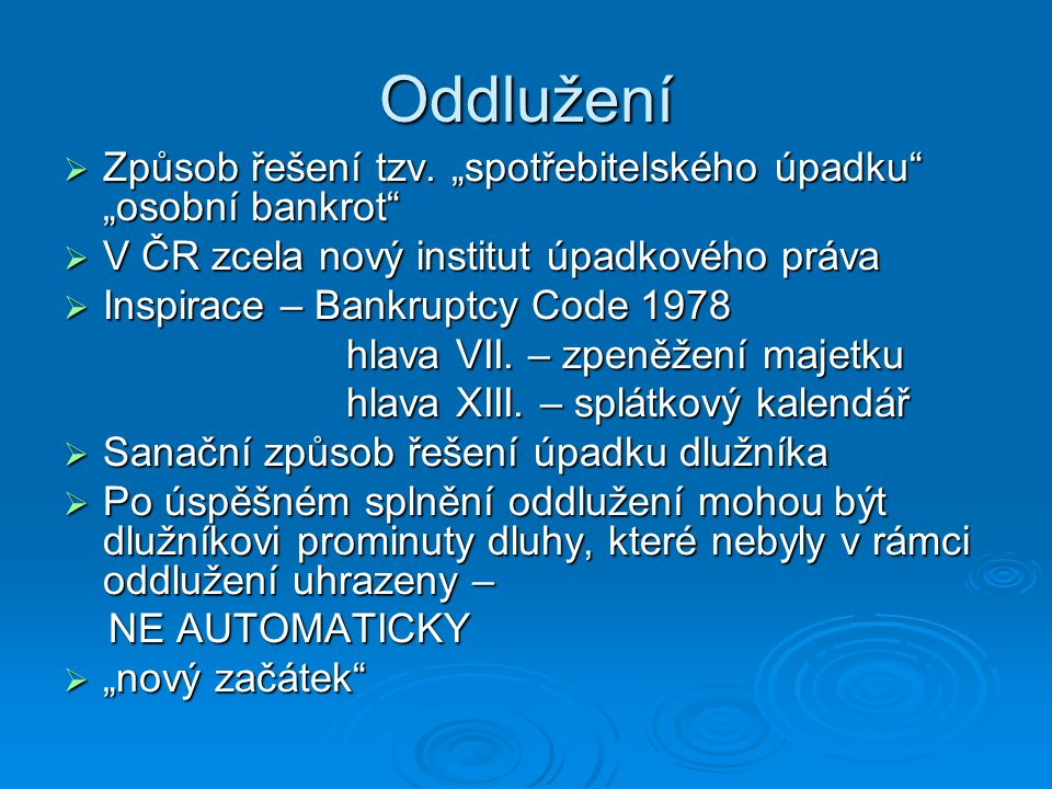 """Oddlužení Způsob řešení tzv. """"spotřebitelského úpadku """"osobní bankrot V ČR zcela nový institut úpadkového práva."""