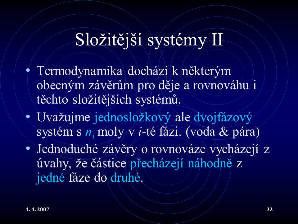 Složitější systémy II Termodynamika dochází k některým obecným závěrům pro děje a rovnováhu i těchto složitějších systémů.