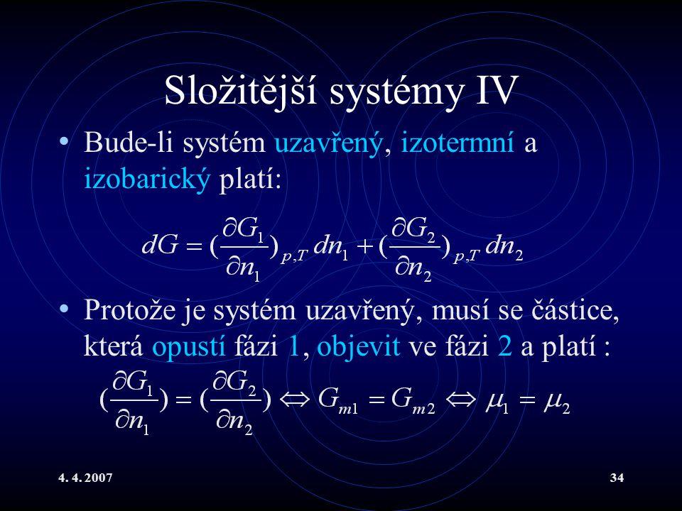 Složitější systémy IV Bude-li systém uzavřený, izotermní a izobarický platí: