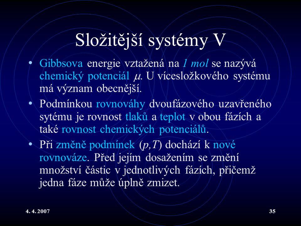 Složitější systémy V Gibbsova energie vztažená na 1 mol se nazývá chemický potenciál . U vícesložkového systému má význam obecnější.