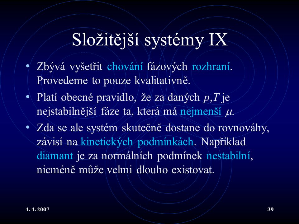 Složitější systémy IX Zbývá vyšetřit chování fázových rozhraní. Provedeme to pouze kvalitativně.