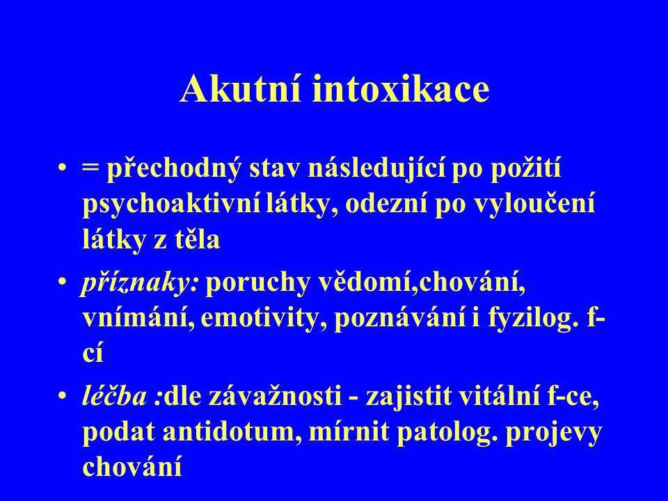 Akutní intoxikace = přechodný stav následující po požití psychoaktivní látky, odezní po vyloučení látky z těla.