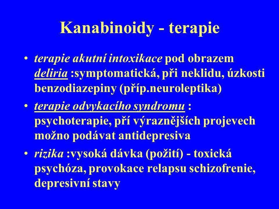 Kanabinoidy - terapie terapie akutní intoxikace pod obrazem deliria :symptomatická, při neklidu, úzkosti benzodiazepiny (příp.neuroleptika)