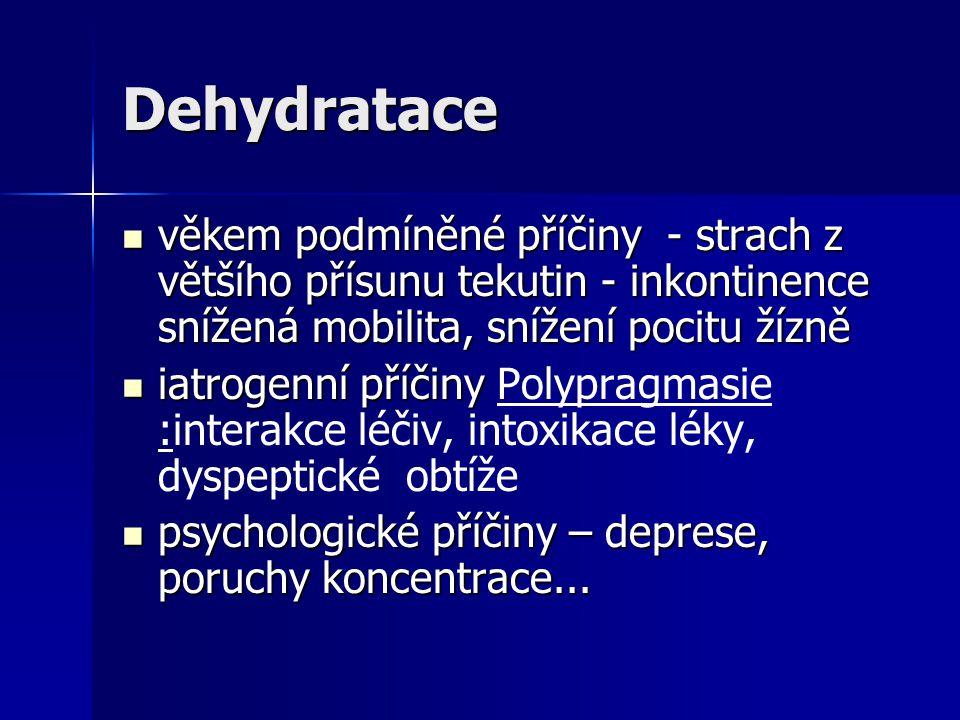 Dehydratace věkem podmíněné příčiny - strach z většího přísunu tekutin - inkontinence snížená mobilita, snížení pocitu žízně.