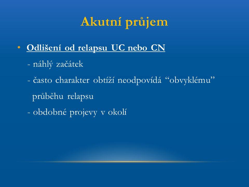 Akutní průjem Odlišení od relapsu UC nebo CN - náhlý začátek