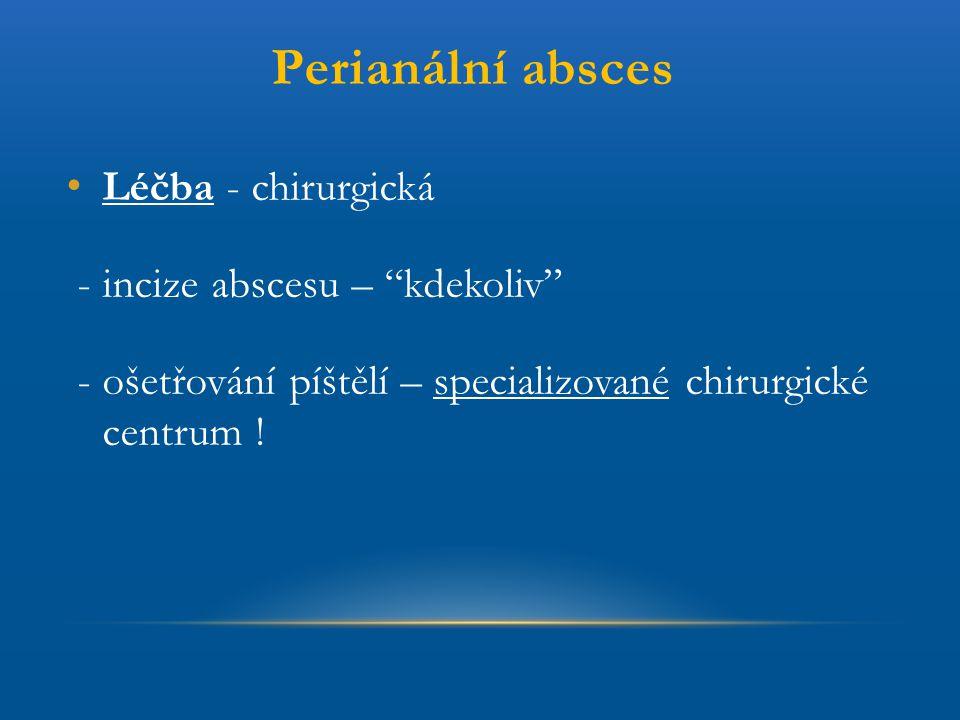 Perianální absces Léčba - chirurgická - incize abscesu – kdekoliv
