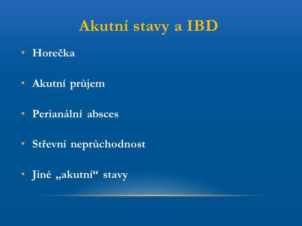 Akutní stavy a IBD Horečka Akutní průjem Perianální absces