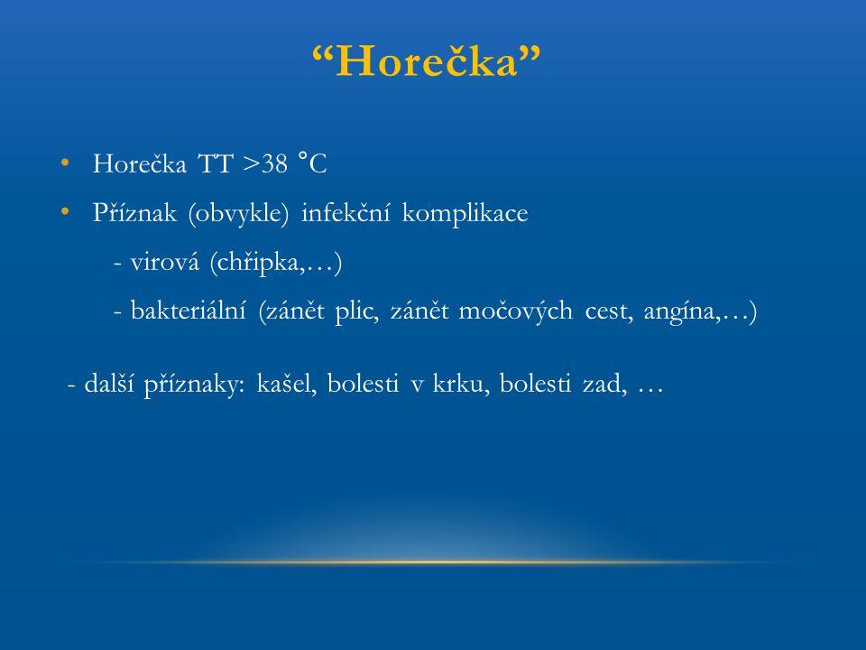 Horečka Horečka TT >38 °C Příznak (obvykle) infekční komplikace
