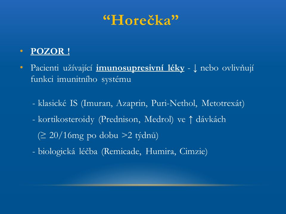 Horečka POZOR ! Pacienti užívající imunosupresivní léky - ↓ nebo ovlivňují funkci imunitního systému.