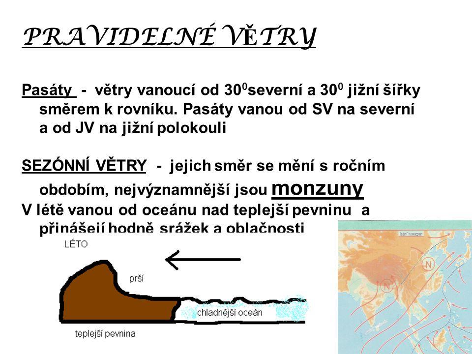PRAVIDELNÉ VĚTRY Pasáty - větry vanoucí od 300severní a 300 jižní šířky směrem k rovníku. Pasáty vanou od SV na severní a od JV na jižní polokouli.