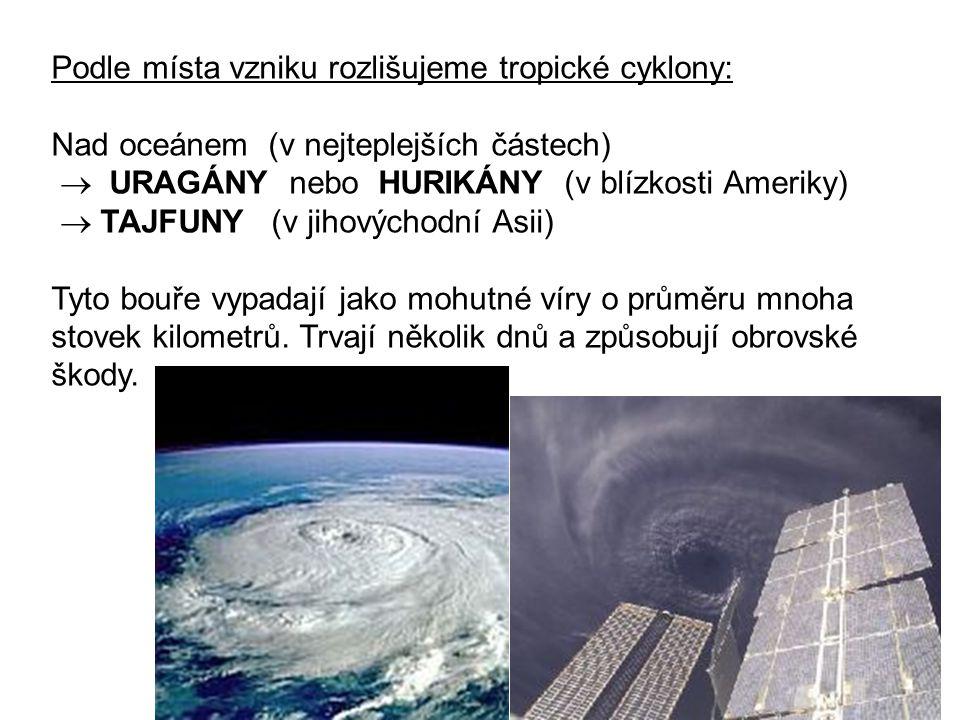Podle místa vzniku rozlišujeme tropické cyklony: