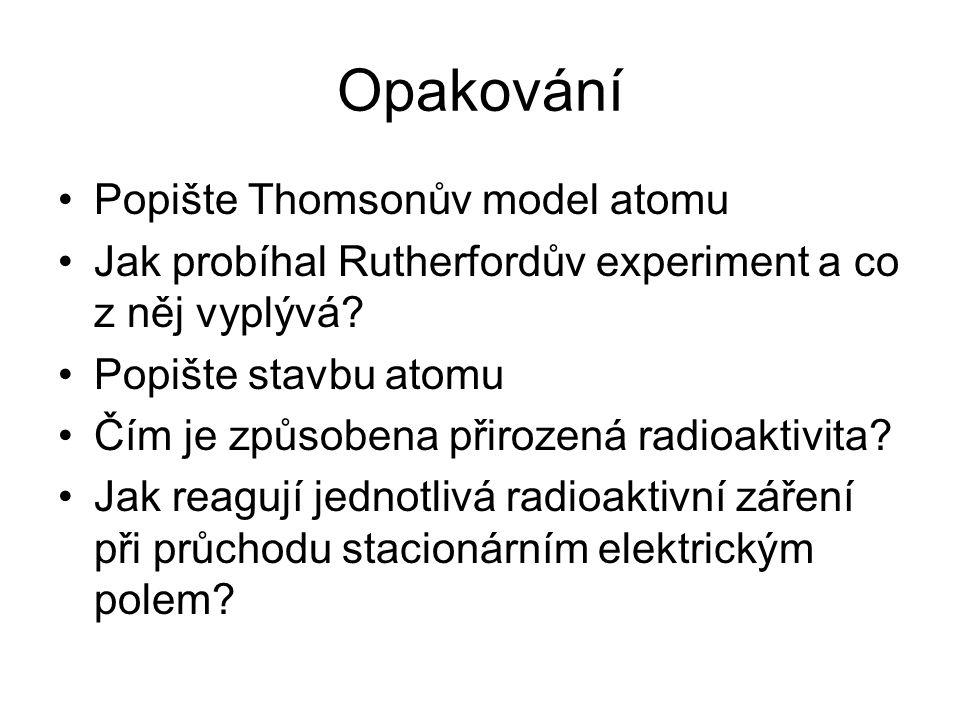 Opakování Popište Thomsonův model atomu