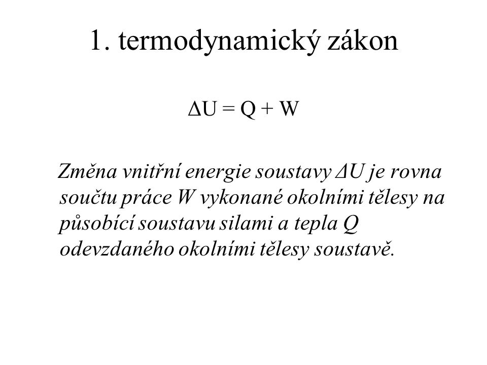 1. termodynamický zákon ΔU = Q + W