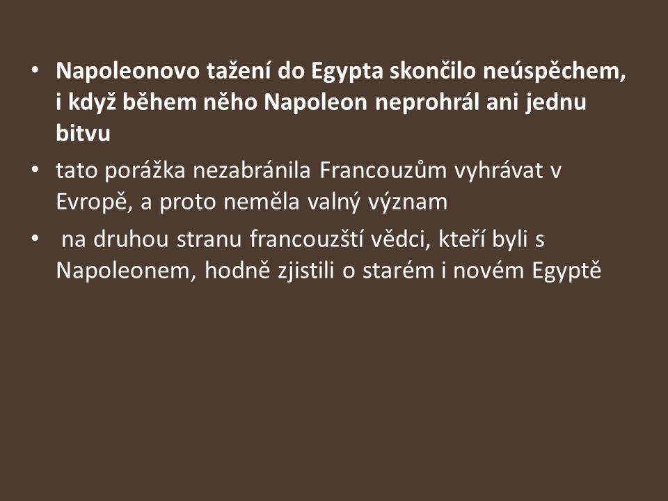 Napoleonovo tažení do Egypta skončilo neúspěchem, i když během něho Napoleon neprohrál ani jednu bitvu
