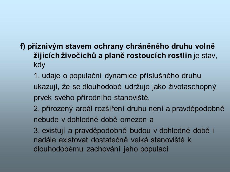 f) příznivým stavem ochrany chráněného druhu volně žijících živočichů a planě rostoucích rostlin je stav, kdy