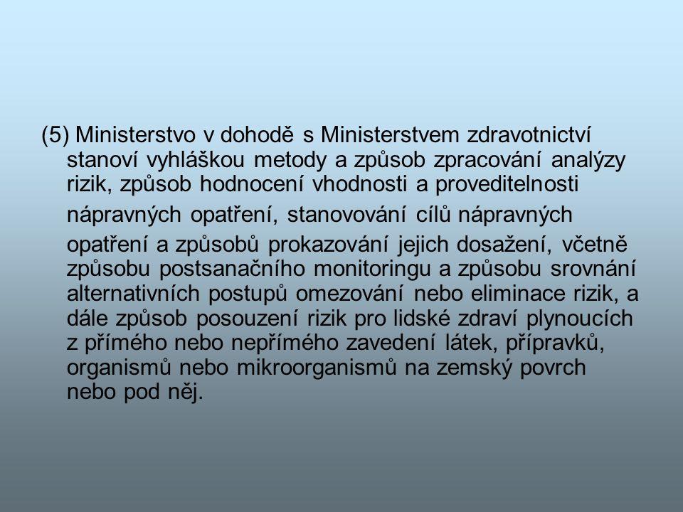 (5) Ministerstvo v dohodě s Ministerstvem zdravotnictví stanoví vyhláškou metody a způsob zpracování analýzy rizik, způsob hodnocení vhodnosti a proveditelnosti