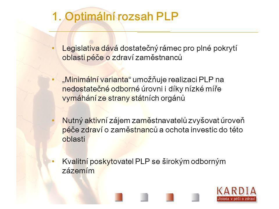 1. Optimální rozsah PLP Legislativa dává dostatečný rámec pro plné pokrytí oblasti péče o zdraví zaměstnanců.