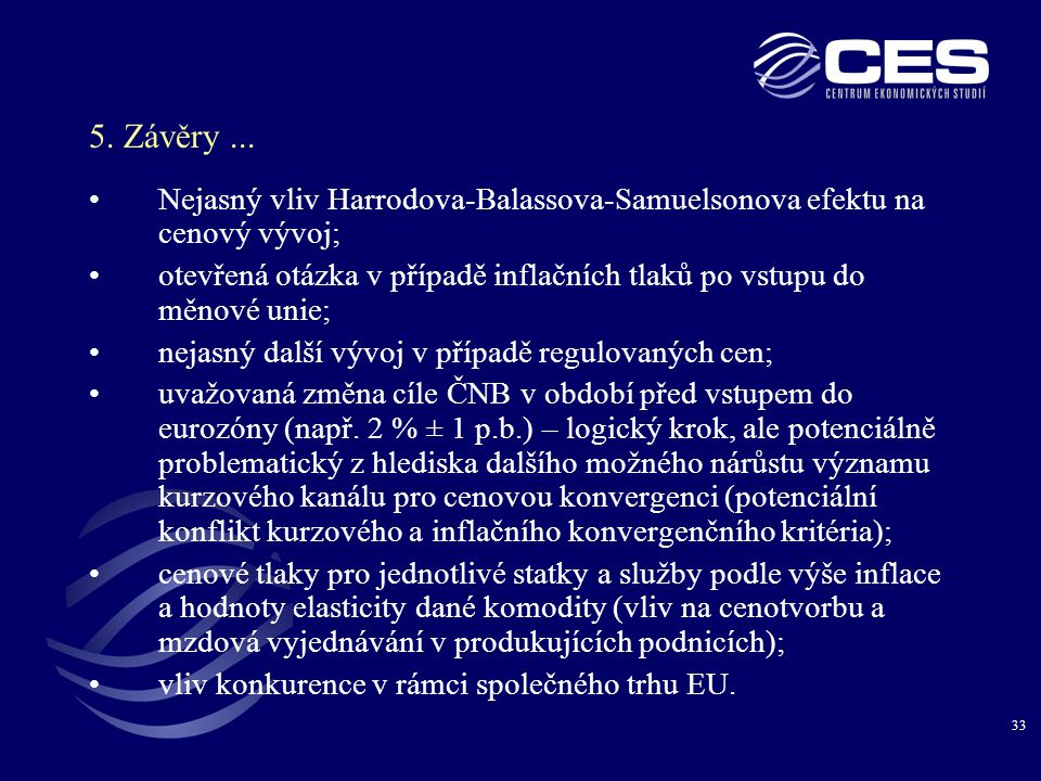 5. Závěry ... Nejasný vliv Harrodova-Balassova-Samuelsonova efektu na cenový vývoj;