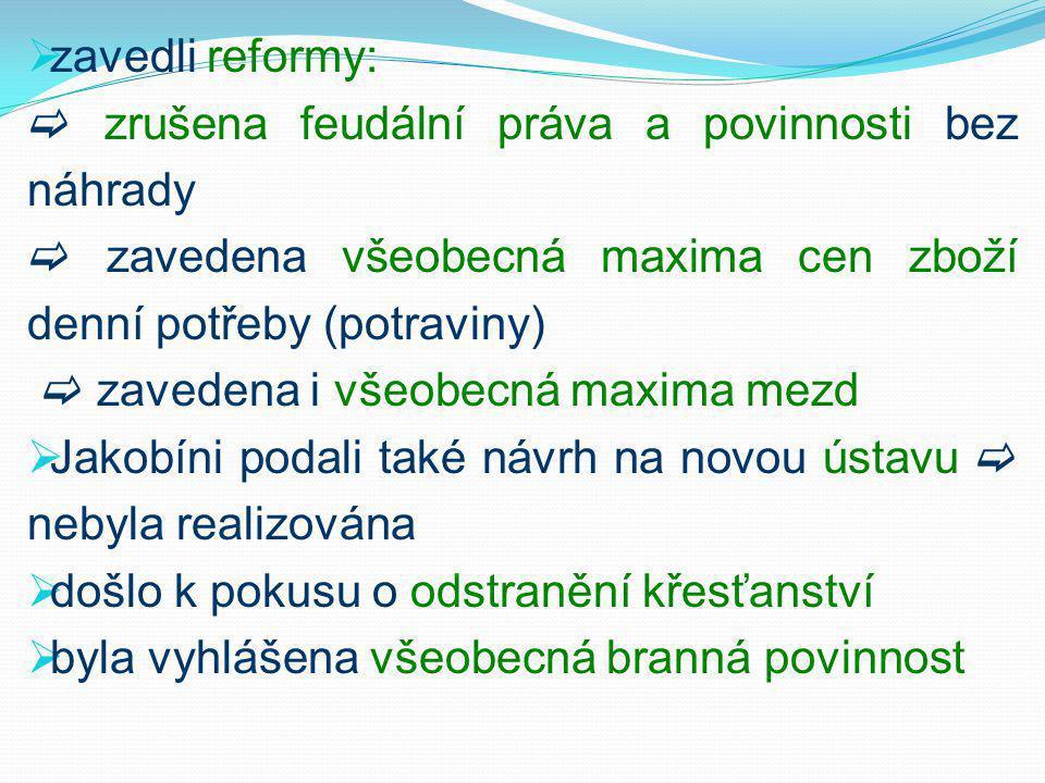 zavedli reformy:  zrušena feudální práva a povinnosti bez náhrady.  zavedena všeobecná maxima cen zboží denní potřeby (potraviny)