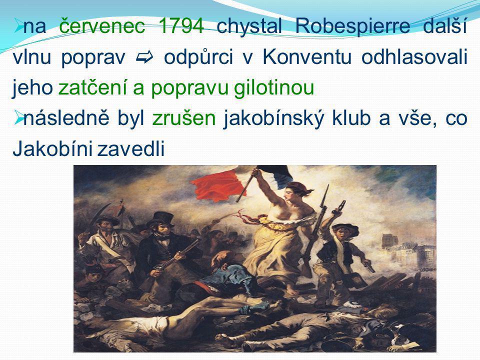 na červenec 1794 chystal Robespierre další vlnu poprav  odpůrci v Konventu odhlasovali jeho zatčení a popravu gilotinou