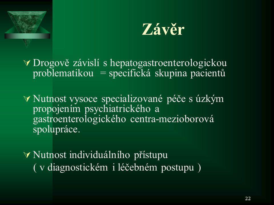 Závěr Drogově závislí s hepatogastroenterologickou problematikou = specifická skupina pacientů.