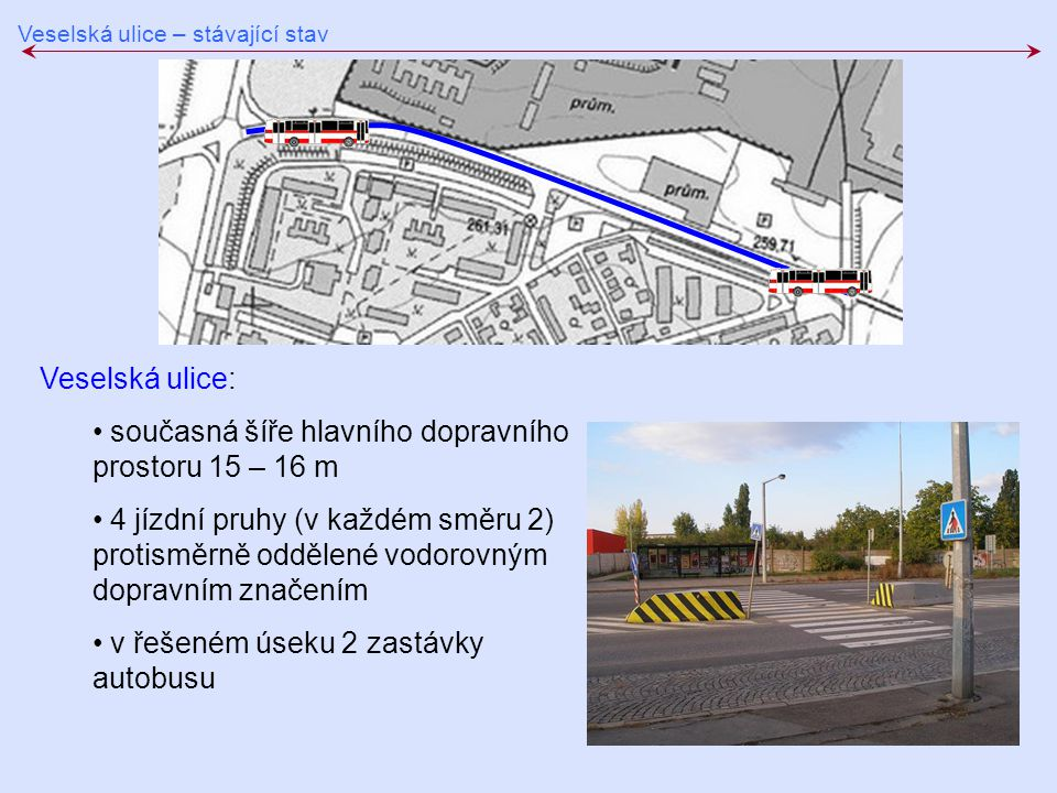 současná šíře hlavního dopravního prostoru 15 – 16 m
