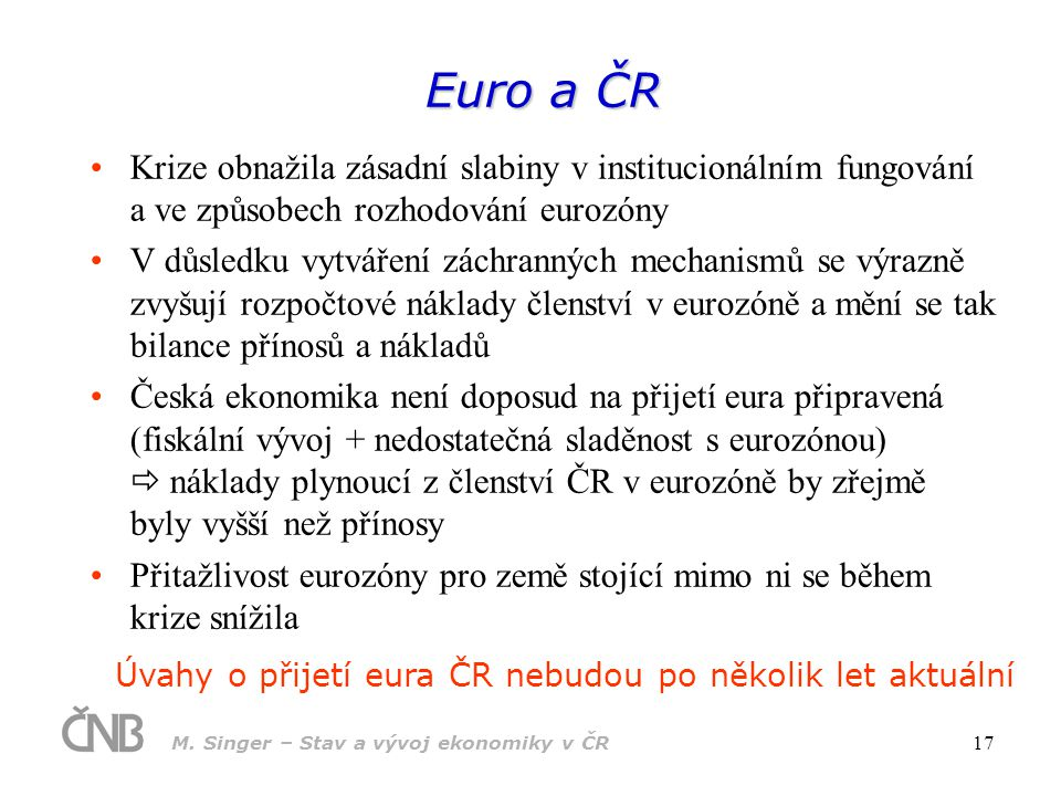 Euro a ČR Krize obnažila zásadní slabiny v institucionálním fungování a ve způsobech rozhodování eurozóny.