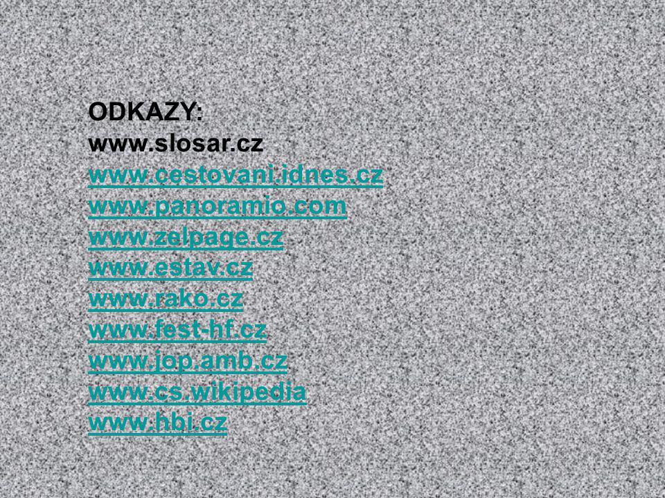 ODKAZY: www.slosar.cz. www.cestovani.idnes.cz. www.panoramio.com. www.zelpage.cz. www.estav.cz.