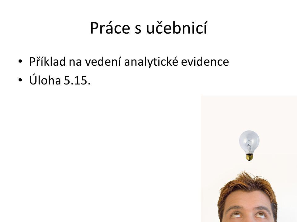 Práce s učebnicí Příklad na vedení analytické evidence Úloha 5.15.