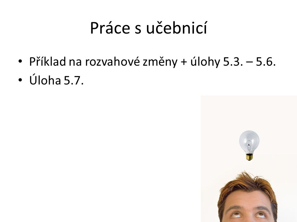 Práce s učebnicí Příklad na rozvahové změny + úlohy 5.3. – 5.6.
