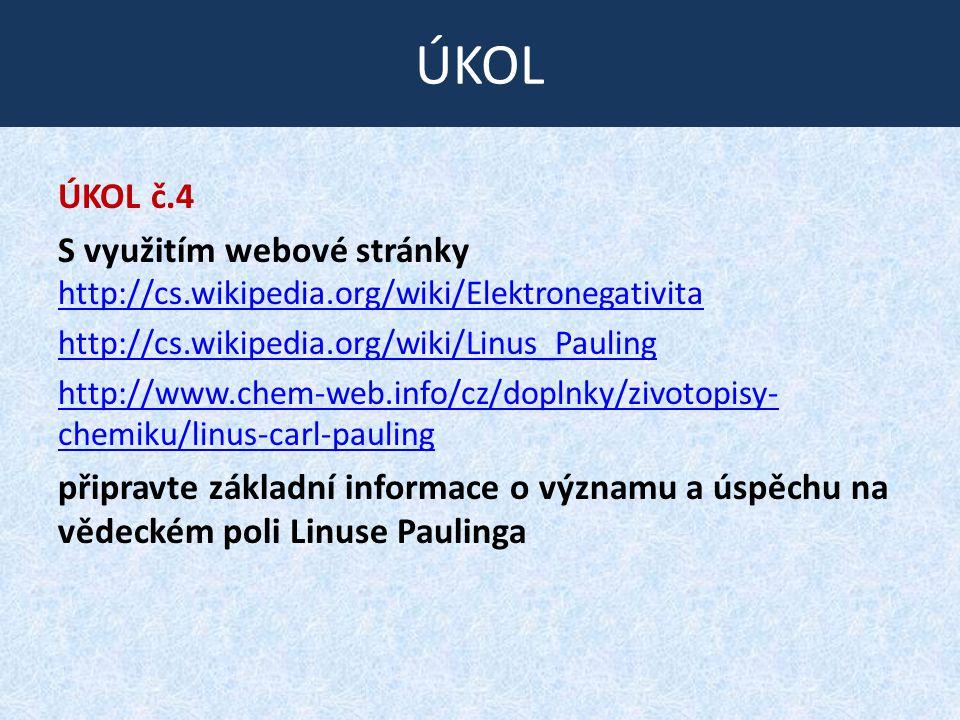 ÚKOL ÚKOL č.4. S využitím webové stránky http://cs.wikipedia.org/wiki/Elektronegativita.