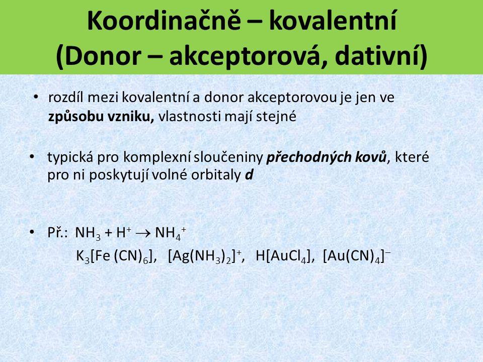 Koordinačně – kovalentní (Donor – akceptorová, dativní)