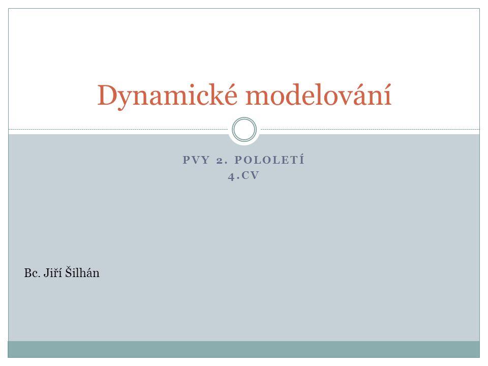 Dynamické modelování PVY 2. pololetí 4.cv Bc. Jiří Šilhán