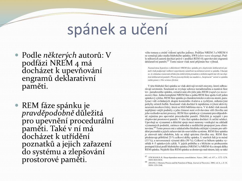 spánek a učení Podle některých autorů: V podfázi NREM 4 má docházet k upevňování engramů deklarativní paměti.