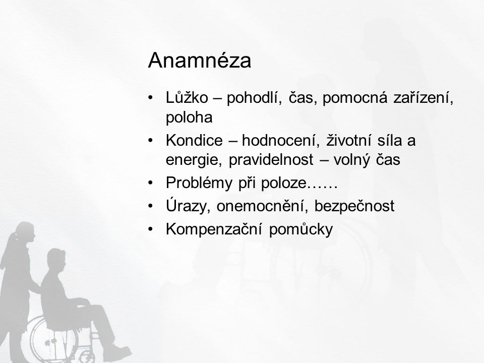 Anamnéza Lůžko – pohodlí, čas, pomocná zařízení, poloha