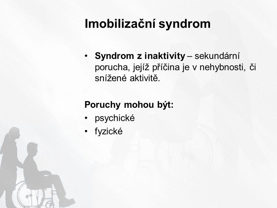 Imobilizační syndrom Syndrom z inaktivity – sekundární porucha, jejíž příčina je v nehybnosti, či snížené aktivitě.