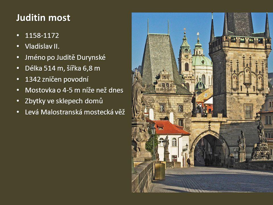 Juditin most 1158-1172 Vladislav II. Jméno po Juditě Durynské