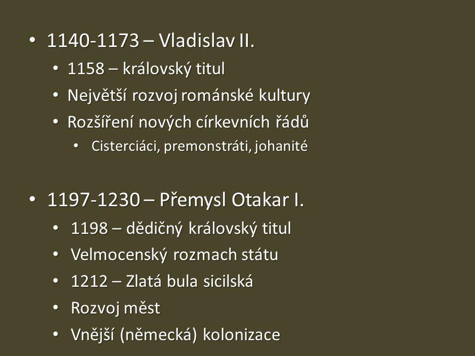 1140-1173 – Vladislav II. 1197-1230 – Přemysl Otakar I.