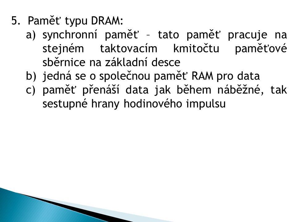 Paměť typu DRAM: synchronní paměť – tato paměť pracuje na stejném taktovacím kmitočtu paměťové sběrnice na základní desce.