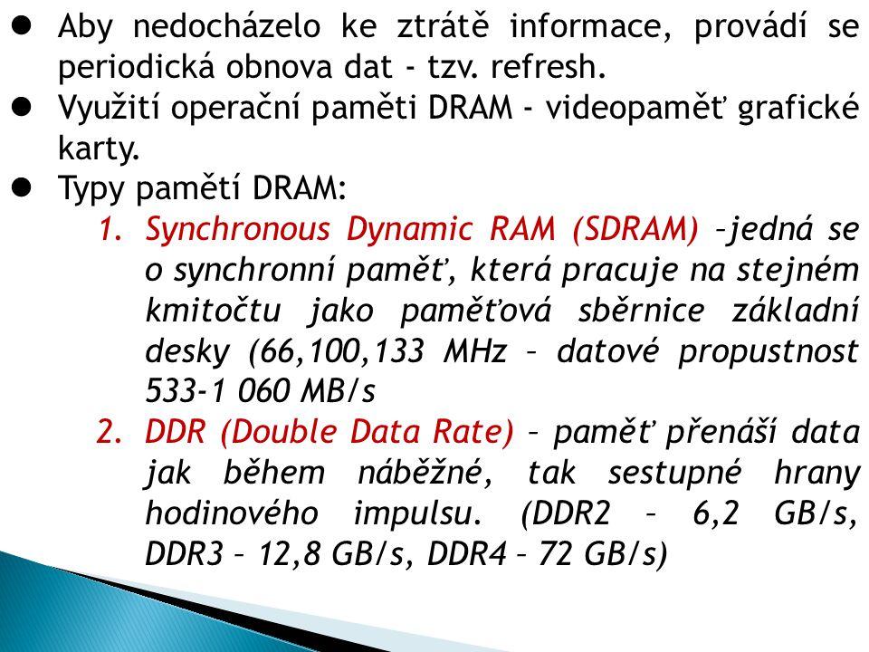 Aby nedocházelo ke ztrátě informace, provádí se periodická obnova dat - tzv. refresh.