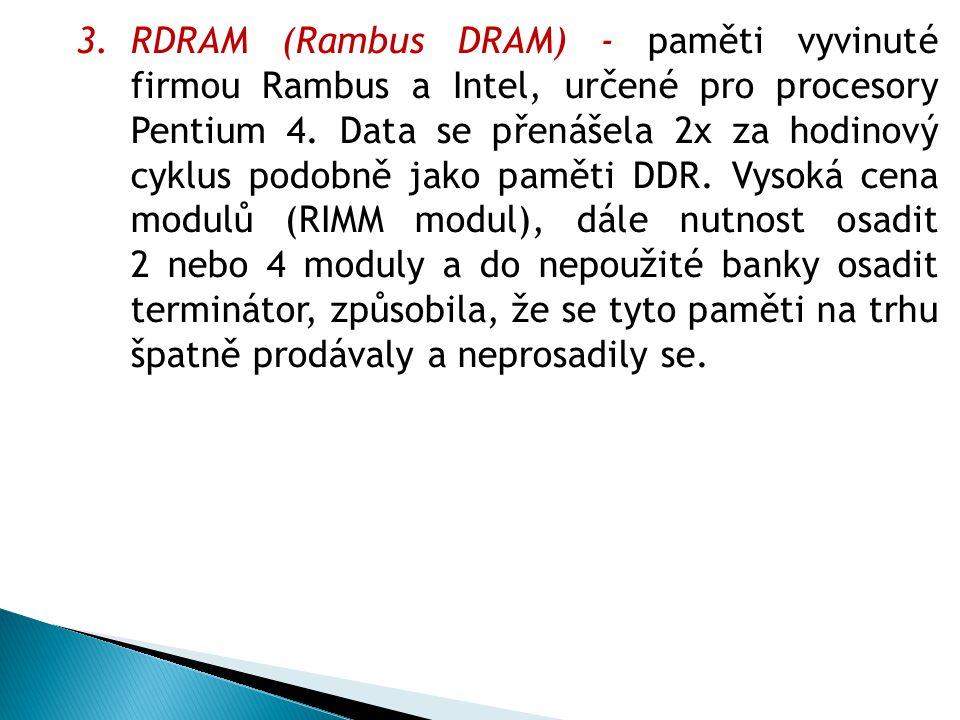 RDRAM (Rambus DRAM) - paměti vyvinuté firmou Rambus a Intel, určené pro procesory Pentium 4.