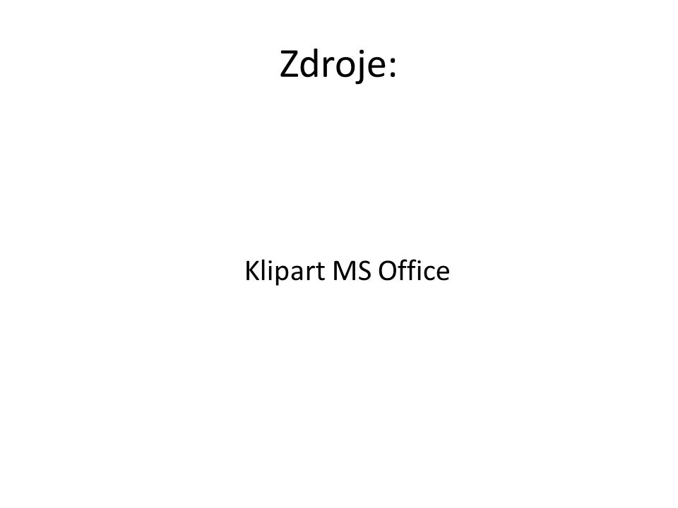 Zdroje: Klipart MS Office