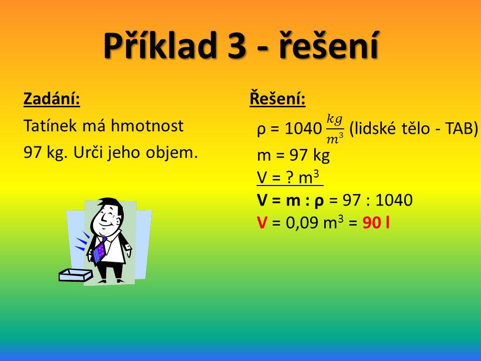 Příklad 3 - řešení Zadání: Tatínek má hmotnost 97 kg. Urči jeho objem.