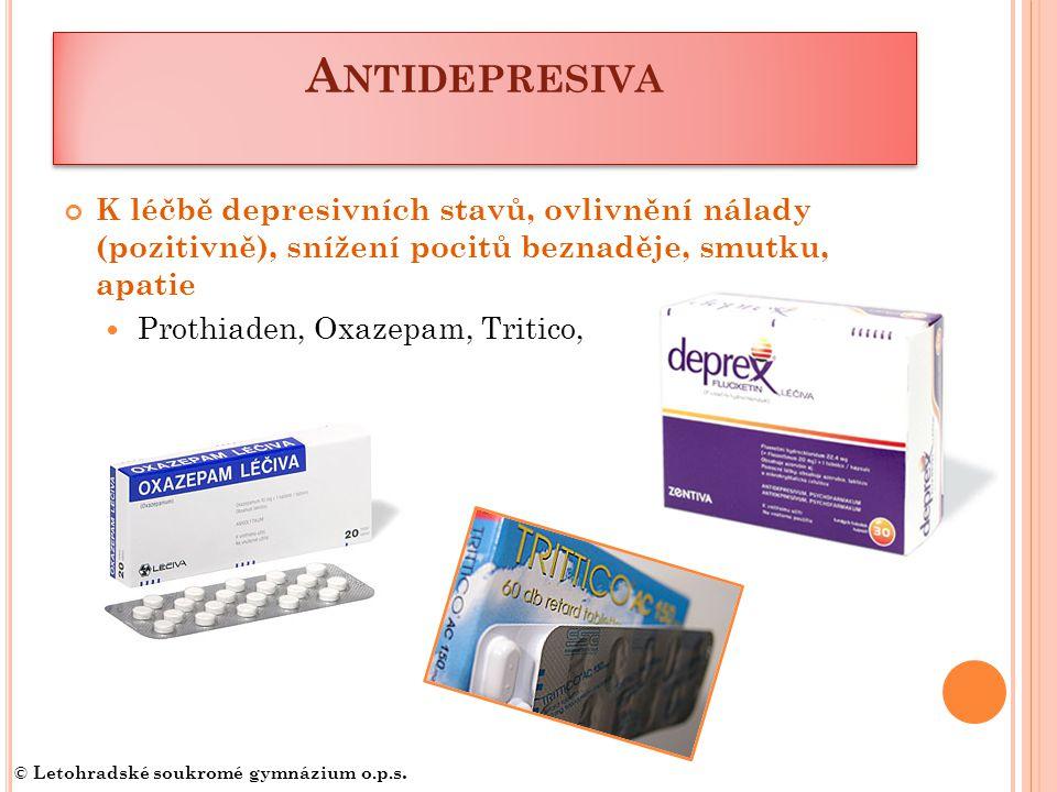 Antidepresiva K léčbě depresivních stavů, ovlivnění nálady (pozitivně), snížení pocitů beznaděje, smutku, apatie.