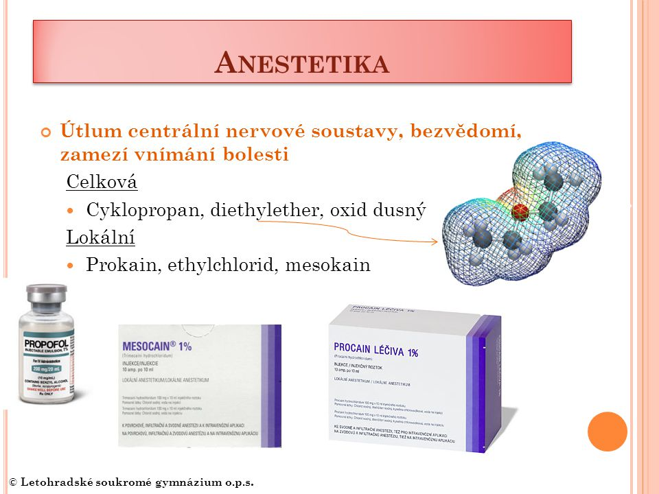 Anestetika Útlum centrální nervové soustavy, bezvědomí, zamezí vnímání bolesti. Celková. Cyklopropan, diethylether, oxid dusný.