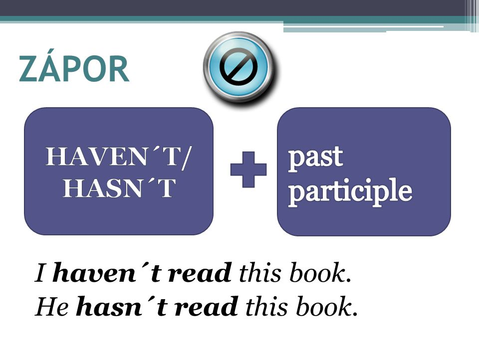 ZÁPOR past participle HAVEN´T/HASN´T