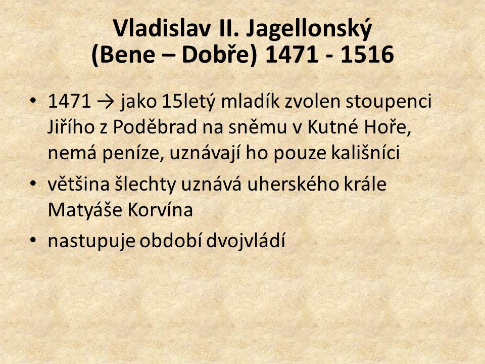 Vladislav II. Jagellonský (Bene – Dobře) 1471 - 1516